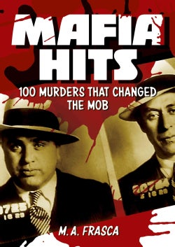 Mafia Hits: 100 Murders That Changed the Mob (Paperback)