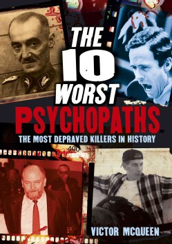 The 10 Worst Psychopaths: The Most Depraved Killers in History (Paperback)