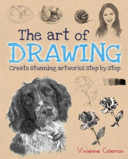 The Art of Drawing: Create Stunning Artworks Step by Step (Paperback)