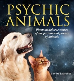 Psychic Animals: Phenomenal True Stories of the Paranormal Powers of Animals (Paperback)