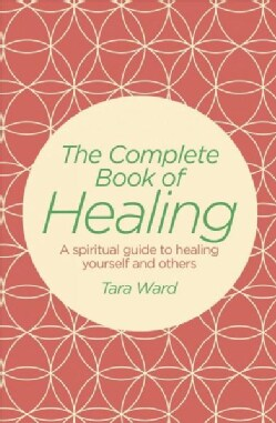The Complete Book of Healing: A Spiritual Guide to Healing Yourself and Others (Paperback)
