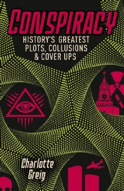 Conspiracy: History's Greatest Plots, Collusions and Cover Ups (Paperback)