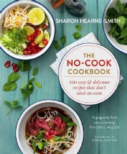 The No-Cook Cookbook: 100 Easy & Delicious Recipes That Don't Need an Oven (Hardcover)