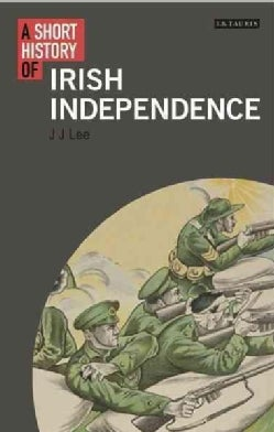 A Short History of Irish Independence (Paperback)