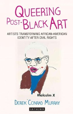 Queering Post-Black Art: Artists Transforming African-American Identity After Civil Rights (Paperback)