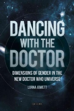 Dancing With the Doctor: Dimensions of Gender in the Doctor Who Universe (Paperback)