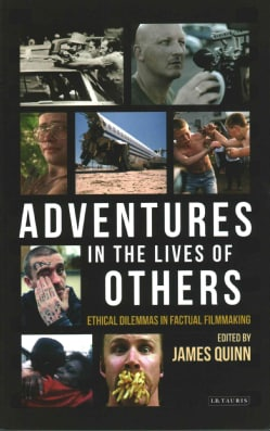 Adventures in the Lives of Others: Ethical Dilemmas in Factual Filmmaking (Paperback)