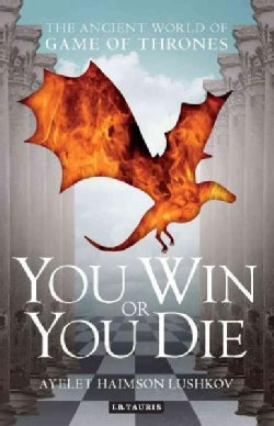 You Win or You Die: The Ancient World of Game of Thrones (Paperback)