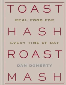 Toast Hash Roast Mash: Real Food for Every Time of Day (Hardcover)