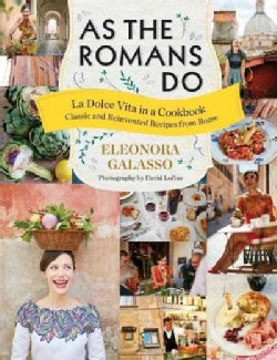 As the Romans Do: La Dolce Vita in a Cookbook: Authentic and Reinvented Recipes from Rome (Hardcover)