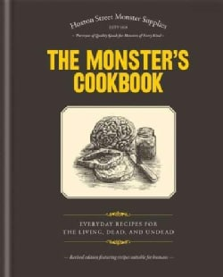 The Monster's Cookbook: Everyday Recipes for The Living, Dead, and Undead (Hardcover)