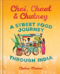 Chai, Chaat & Chutney: A Street Food Journey Through India (Hardcover)
