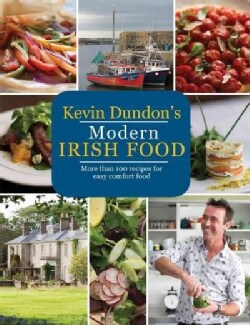 Kevin Dundon's Modern Irish Food: More Than 100 Recipes for Easy Comfort Food (Paperback)