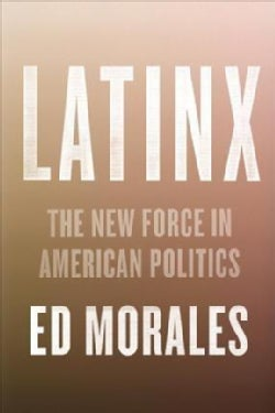 Latinx: The New Force in American Politics and Culture (Hardcover)