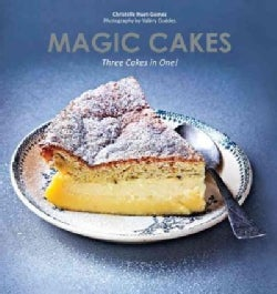 Magic Cakes: Three Cakes in One: One Mixture, One Bake, Three Delicious Layers (Hardcover)