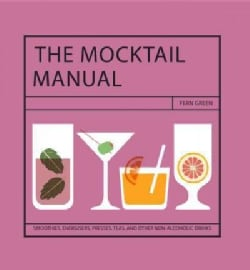 The Mocktail Manual: Over 90 Delicious Non-Alcoholic Drinks (Hardcover)