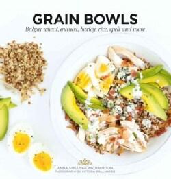 Grain Bowls: Bulgur Wheat, Quinoa, Barley, Rice, Spelt & More (Paperback)