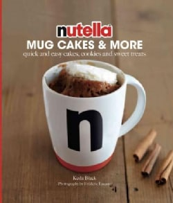 Nutella Mug Cakes & More: Quick and Easy Cakes, Cookies and Sweet Treats (Hardcover)