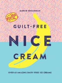 Guilt-Free Nice Cream: Over 70 Amazing Dairy-Free Ice Creams (Hardcover)