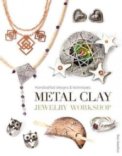 Metal Clay Jewelry Workshop: Handcrafted Designs & Techniques (Paperback)