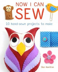 Now I Can Sew: 20 Hand-Sewn Projects to Make (Paperback)