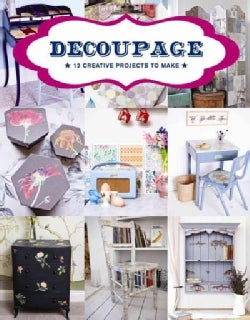 Decoupage: 17 Projects for You and Your Home (Paperback)