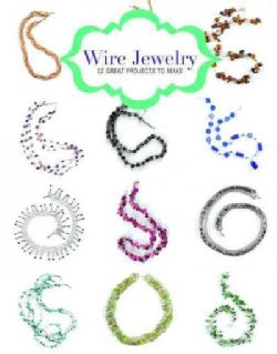 Wire Jewelry: 12 Great Projects to Make (Pamphlet)