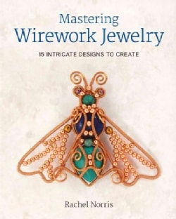 Mastering Wirework Jewelry: 15 Intricate Designs to Create (Paperback)