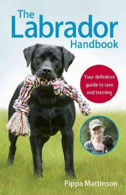 The Labrador Handbook: Your Definitive Guide to Care and Training (Paperback)