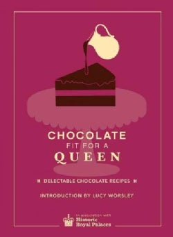 Chocolate Fit for a Queen: Delectable Chocolate Recipes (Hardcover)