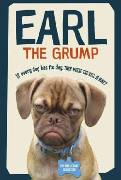 Earl the Grump: If Every Dog Has His Day, Then Where the Hell Is Mine? (Hardcover)