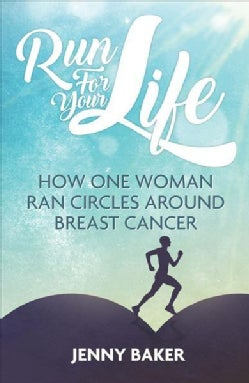Run for Your Life: How One Woman Ran Circles Around Breast Cancer (Paperback)
