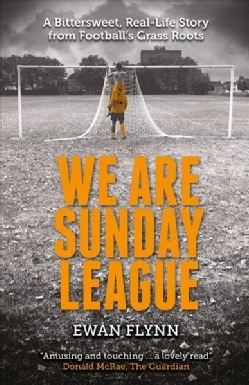 We Are Sunday League: A Bitter-sweet, Real Life Story from Football's Grass Roots (Paperback)
