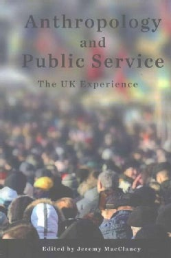 Anthropology and Public Service: The UK Experience (Hardcover)