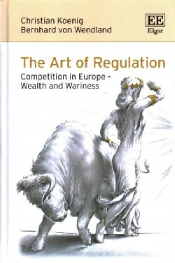 The Art of Regulation: Competition in Europe – Wealth and Wariness (Hardcover)