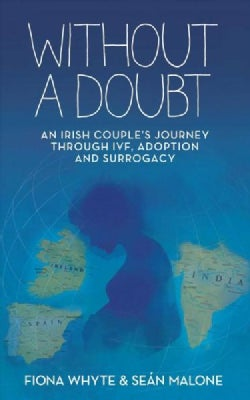 Without a Doubt: An Irish Couple's Journey Through Ivf, Adoption and Surrogacy (Paperback)