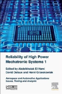 Reliability of High Power Mechatronic Systems: Aerospace and Automotive Applications: Issues, Testing and Analysis (Hardcover)