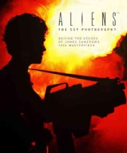 Aliens: The Set Photography: Behind the Scenes of James Cameron's 1986 Masterpiece (Hardcover)