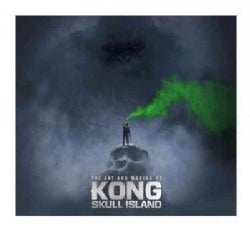 The Art and Making of Kong Skull Island (Hardcover)