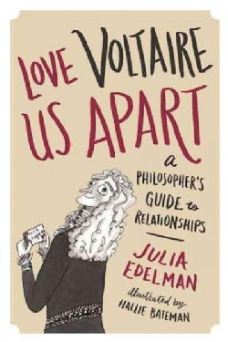 Love Voltaire Us Apart: A Philosopher's Guide to Relationships (Hardcover)