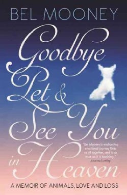 Goodbye, Pet & See You in Heaven: A Memoir of Animals, Love and Loss (Hardcover)