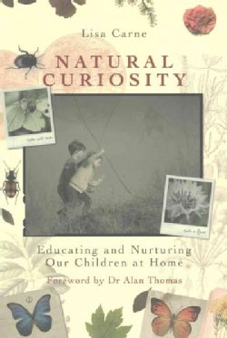 Natural Curiosity: Educating and Nurturing Our Children at Home (Paperback)