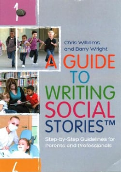 A Guide to Writing Social Stories: Step-by-step Guidelines for Parents and Professionals (Paperback)