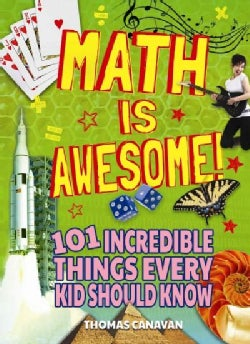Math Is Awesome!: 101 Incredible Things Every Kid Should Know (Paperback)