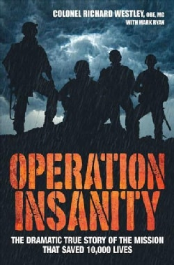 Operation Insanity: The Dramatic True Story of the Mission That Saved 10,000 Lives (Paperback)