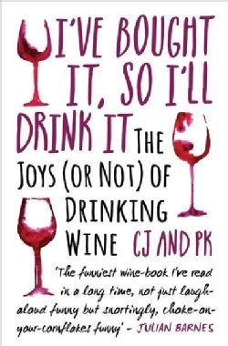I've Bought It, So I'll Drink It: The Joys or Not of Drinking Wine (Paperback)