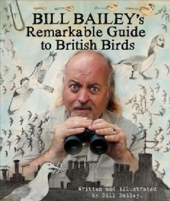 Bill Bailey's Remarkable Guide to British Birds (Hardcover)