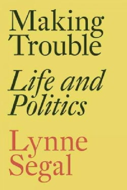 Making Trouble: Life and Politics (Paperback)