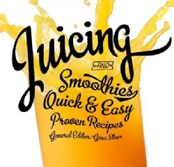 Juicing and Smoothies: Quick & Easy, Proven Recipes (Paperback)