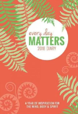 Every Day Matters 2018 Diary: A Year of Inspiration for the Mind, Body & Spirit (Calendar)
